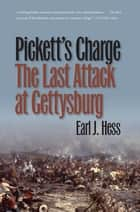 Pickett's Charge--The Last Attack at Gettysburg ebook by Earl J. Hess