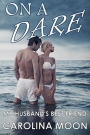 On A Dare (Teasing, Cheating, Adventure Sex) ebook by Carolina Moon