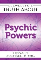 Llewellyn's Truth About Psychic Powers eBook by Donald Michael Kraig