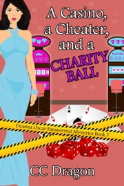 A Casino, a Cheater, and a Charity Ball - Deanna Oscar Paranormal Mystery, #7 ebook by CC Dragon