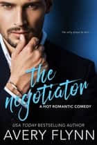 The Negotiator (A Hot Romantic Comedy) eBook par Avery Flynn