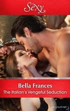 The Italian's Vengeful Seduction 電子書 by Bella Frances
