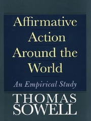 Affirmative Action Around the World: An Empirical Study ebook by Thomas Sowell