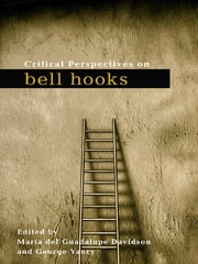 Critical Perspectives on bell hooks ebook by Maria del Guadalupe Davidson,George Yancy