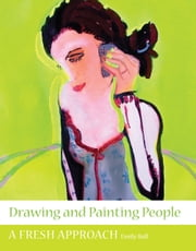 Drawing and Painting People - A Fresh Approach ebook by Emily Ball