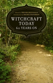 Witchcraft Today - 60 Years On ebook by Trevor Greenfield