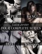 Lucia Jordan's Four Series Collection: Deeper, BANG!, HOT!, Whispers ebook by Lucia Jordan