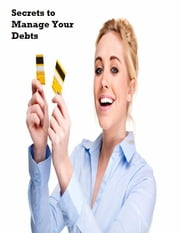 Secrets to Manage Your Debts ebook by V.T.