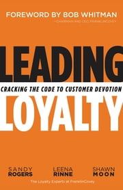 Leading Loyalty - Cracking the Code to Customer Devotion ebook by Sandy Rogers, Leena Rinne, Shawn Moon,...
