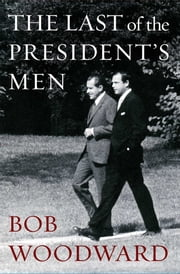 The Last of the President's Men ebook by Bob Woodward