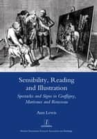 Sensibility, Reading and Illustration - Spectacles and Signs in Graffigny, Marivaux and Rousseau ebook by Ann Lewis