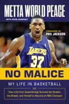 No Malice - My Life in Basketball or: How a Kid from Queensbridge Survived the Streets, the Brawls, and Himself to Become an NBA Champion ebook by Metta World Peace, Ryan Dempsey
