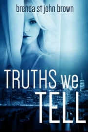Truths We Tell - THE TRUTH SERIES, #2 ebook by Brenda St John Brown