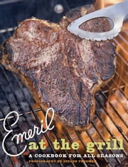 Emeril at the Grill - A Cookbook for All Seasons ebook by Emeril Lagasse