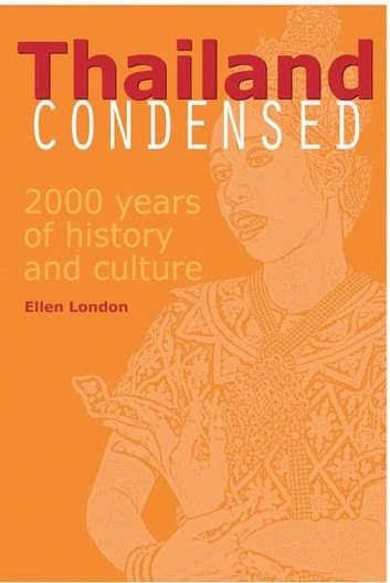 Thailand Condensed - 2,000 Years of History & Culture ebook by Ellen London