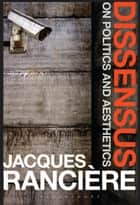 Dissensus - On Politics and Aesthetics ebook by Mr Steven Corcoran, Jacques Rancière