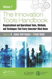 The Innovation Tools Handbook, Volume 1: Organizational and Operational Tools, Methods, and Techniques that Every Innovator Must Know ebook by Harrington, H. James
