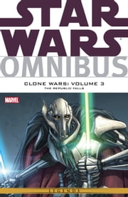 Star Wars Omnibus - Clone Wars Vol. 3 ‐ The Republic Falls ebook by John Ostrander,W. Haden Blackman,Miles Lane