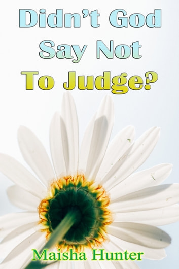 Didn't God Say Not To Judge? ebook by Maisha Hunter