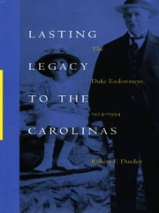 Lasting Legacy to the Carolinas - The Duke Endowment, 1924–1994 ebook by Robert F. Durden