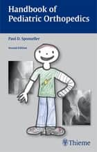 Handbook of Pediatric Orthopedics ebook by Paul D Sponseller