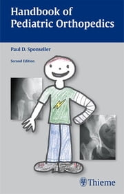 Handbook of Pediatric Orthopedics - Second Edition ebook by Paul D Sponseller