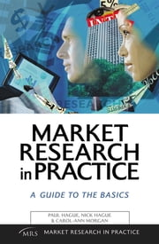 Market Research in Practice ebook by Hague, Paul