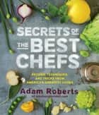 Secrets of the Best Chefs ebook by Adam Roberts