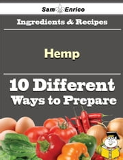 10 Ways to Use Hemp (Recipe Book) - 10 Ways to Use Hemp (Recipe Book) ebook by Darleen Menendez