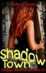 Shadow Town: Maggie Lane Chronicles #1 ebook by Robyn Jones