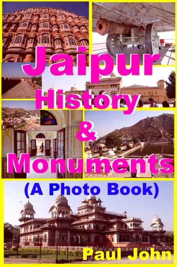 Jaipur : History & Monuments (A Photo Book) ebook by Paul John