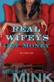 Real Wifeys: Get Money - An Urban Tale ebook by Meesha Mink