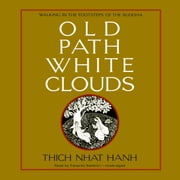 Old Path White Clouds - Walking in the Footsteps of the Buddha audiobook by Thich Nhat Hanh