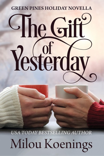 The Gift of Yesterday - Green Pines Romance, #5 ebook by Milou Koenings