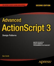 Advanced ActionScript 3 - Design Patterns ebook by Ben Smith