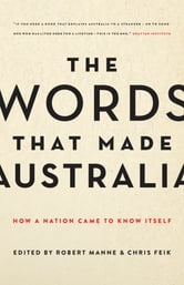 The Words That Made Australia - How a Nation Came to Know Itself ebook by
