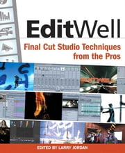 Edit Well: Final Cut Studio Techniques from the Pros ebook by Jordan, Larry, Editor