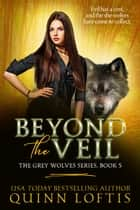Beyond the Veil, Book 5 The Grey Wolves Series ebook by