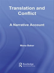 Translation and Conflict - A Narrative Account ebook by Mona Baker
