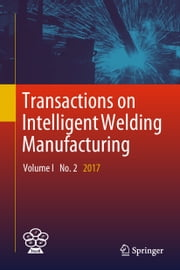 Transactions on Intelligent Welding Manufacturing - Volume I No. 2 2017 ebook by Shanben Chen, Zhili Feng, Yuming Zhang