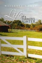 Life Of A Farmer's Daughter ebook by Willette Poole