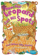 How the Leopard Got His Spots and Other Silly Stories ebook by Parker, Vic