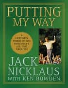Putting My Way ebook by Jack Nicklaus