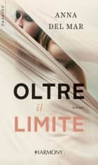 Oltre il limite - Harmony Passion eBook by Anna Del mar