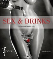 Sex & Drinks ebook by The Secret Lush