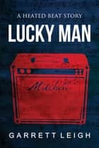 Lucky Man ebook by Garrett Leigh,Garrett Leigh
