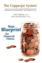 The Copperjar System: Your Blueprint for Financial Fitness (US Edition) ebook by Paul LaBarge,Alan MacDonald