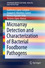 Microarray Detection and Characterization of Bacterial Foodborne Pathogens ebook by Guillermo López-Campos,Joaquín V. Martínez-Suárez,Mónica Aguado-Urda,Victoria López-Alonso