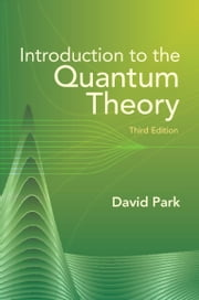 Introduction to the Quantum Theory - Third Edition ebook by David Park