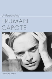 Understanding Truman Capote ebook by Thomas Fahy,Linda Wagner-Martin